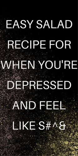 Easiest Damn Salad Recipe for When You're Depressed - Radical Transformation Project