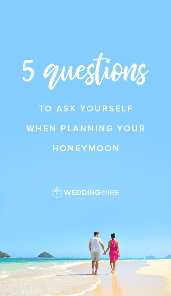 5 Questions To Ask Yourself When Planning Your Honeymoon