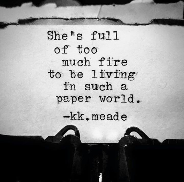 She's full of too much fire to be living in such a paper world.