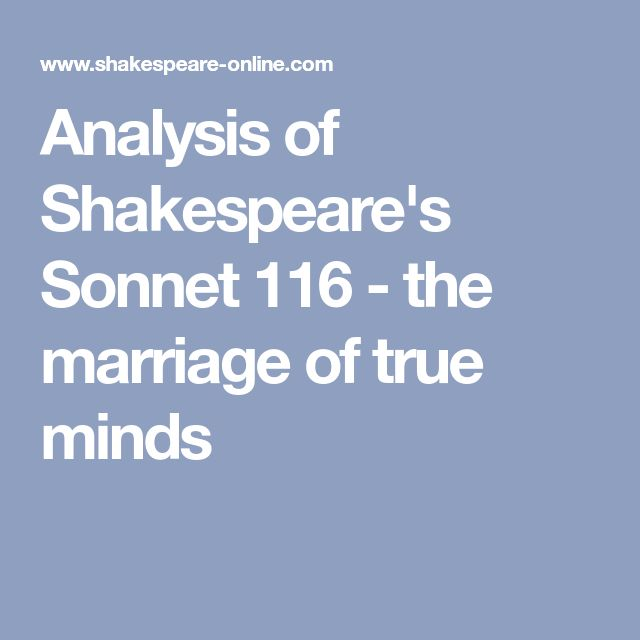 shakespeare sonnet 116 Although in former times this sonnet was almost universally read as a paean to ideal and eternal love, with which all readers could easily identify, adding their own dream of perfection to.