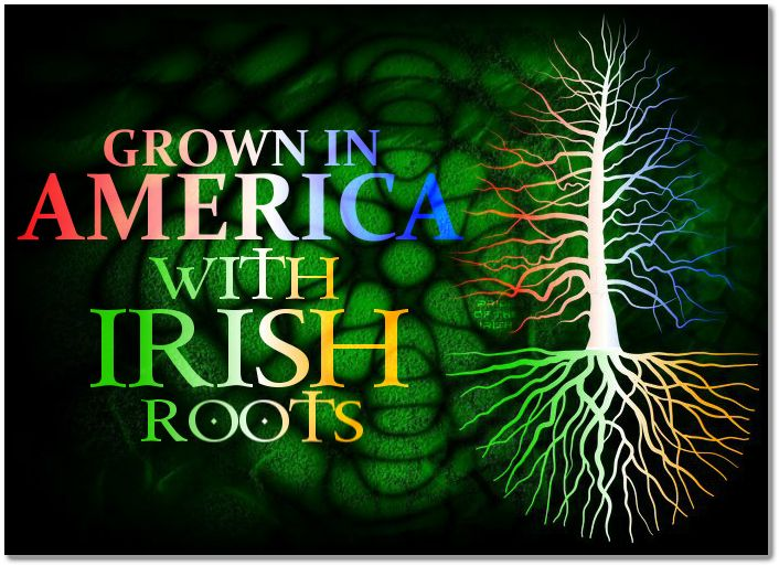 Grown in America, with Irish roots.