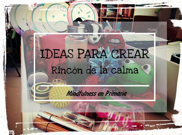 Usos, ideas originales y materiales para crear un rincón de la calma en tu aula o en tu casa. AESCOLADOSENTIMENTOS.COM
