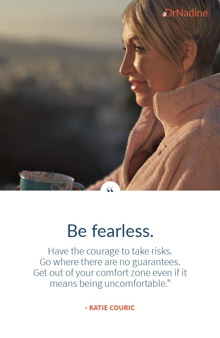 Be Fearless Have The Courage To Take Risks Go Where There Are No