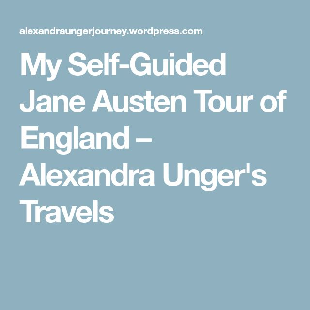 My Self-Guided Jane Austen Tour of England – Alexandra Unger's Travels