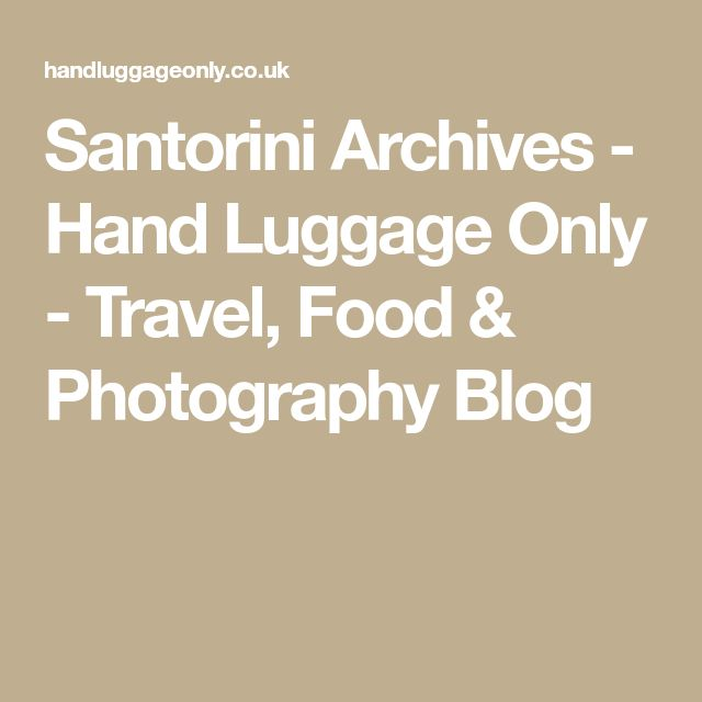 Santorini Archives - Hand Luggage Only - Travel, Food & Photography Blog