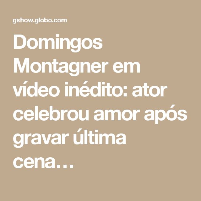 Domingos Montagner em vídeo inédito: ator celebrou amor após gravar última cena…