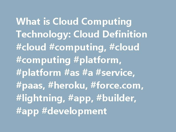 What is Cloud Computing Technology: Cloud Definition #cloud #computing, #cloud #computing #platform, #platform #as #a #service, #paas, #heroku, #force.com, #lightning, #app, #builder, #app #development http://tennessee.nef2.com/what-is-cloud-computing-technology-cloud-definition-cloud-computing-cloud-computing-platform-platform-as-a-service-paas-heroku-force-com-lightning-app-builder-app-developmen/  # Cloud Computing from Salesforce. Here are cloud computing basics for those asking, What is…