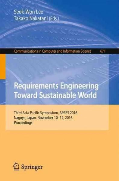 Requirements Engineering Toward Sustainable World: Third Asia-pacific Symposium, Apres 2016, Nagoya, Japan, Novem...