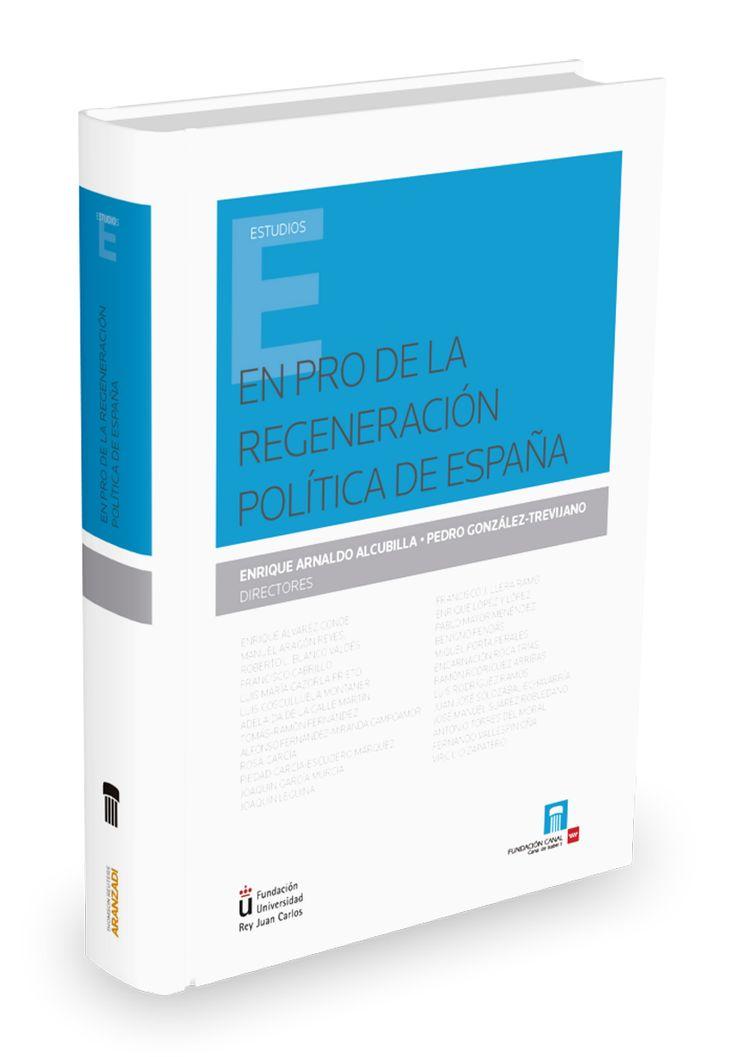 En pro de la regeneración política en España / Enrique Arnaldo Alcubilla, Pedro González-Trevijano (directores) Cizur Menor (Navarra) : Aranzadi, 2015 9788490982471