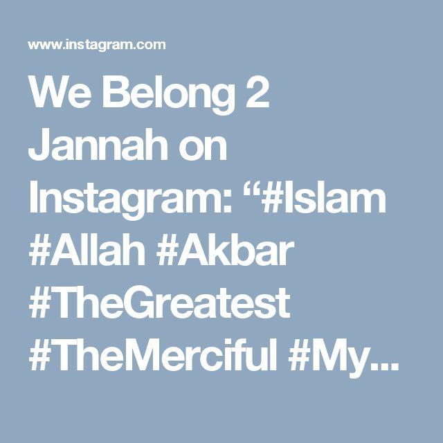 "We Belong 2 Jannah on Instagram: ""#Islam #Allah #Akbar #TheGreatest #TheMerciful #MyDeen #Religion #Peace #TheTruth #WayOfLife #Guidance #Quran #Hadith #Wisdom #Sunnah…"""