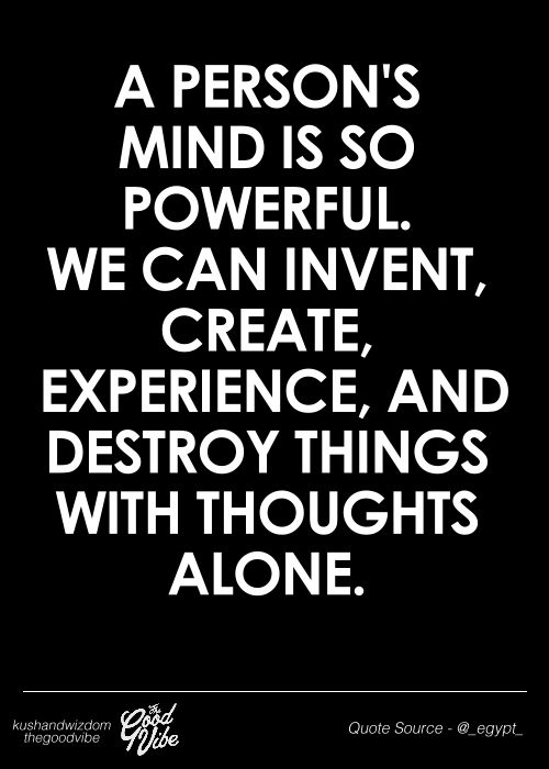 Our mind is a powerful thing ! Always control what you are thinking by creating a positive thought process!