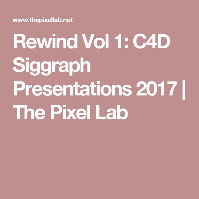 Rewind Vol 1: C4D Siggraph Presentations 2017 | The Pixel Lab
