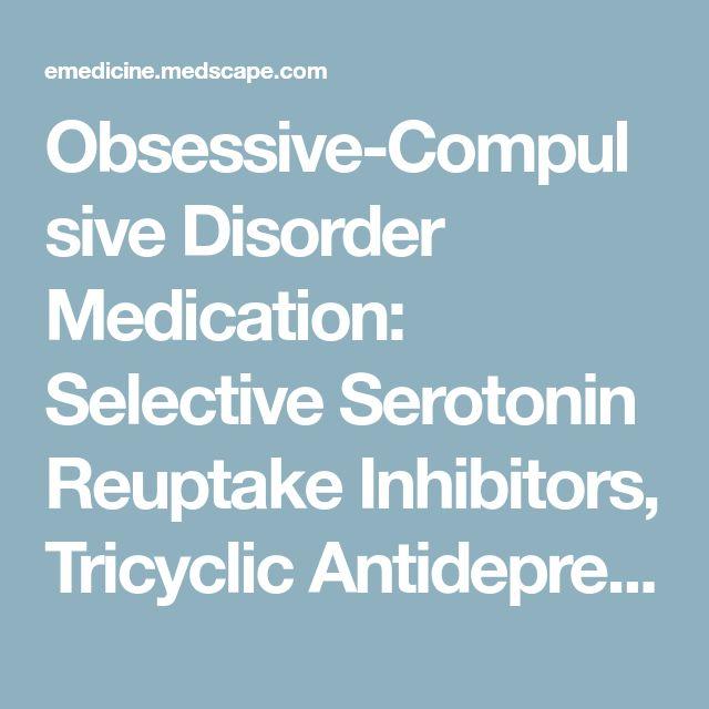 Obsessive-Compulsive Disorder Medication: Selective Serotonin Reuptake Inhibitors, Tricyclic Antidepressants, Serotonin Norepinephrine Reuptake Inhibitor, Antipsychotic Agents, Antianxiety Agents