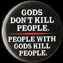 Gods Don't Kill People. People With Gods Kill People Button