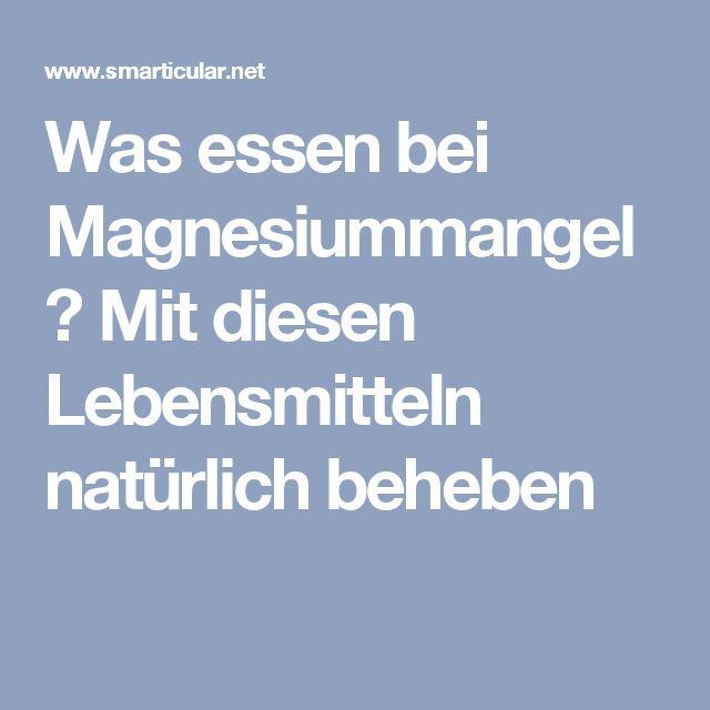 Was essen bei Magnesiummangel? Mit diesen Lebensmitteln natürlich beheben