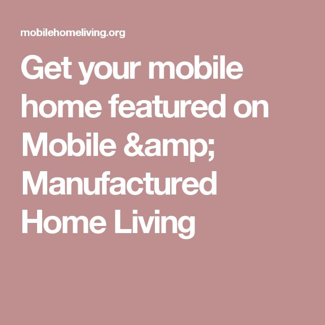 Get your mobile home featured on Mobile & Manufactured Home Living