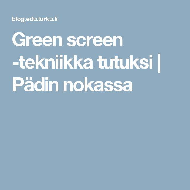 Green screen -tekniikka tutuksi   Pädin nokassa