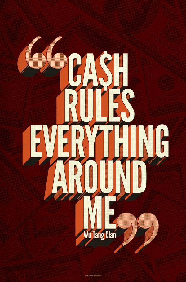 """Cash rules everything around me."" —Wu-Tang (Alexander Wright)"