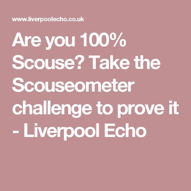 Are you 100% Scouse? Take the Scouseometer challenge to prove it - Liverpool Echo