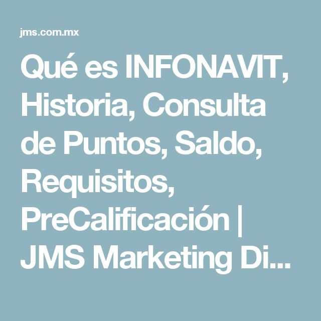Qué es INFONAVIT, Historia, Consulta de Puntos, Saldo, Requisitos, PreCalificación | JMS Marketing Digital SEO Tijuana