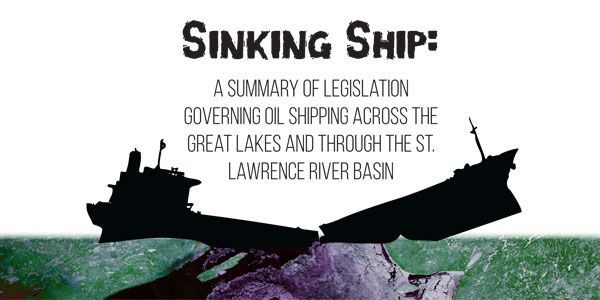 Sinking Ship: A summary of legislation governing oil shipping across the Great Lakes and through the St. Lawrence River Basin