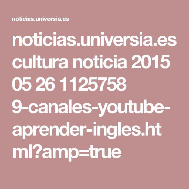 noticias.universia.es cultura noticia 2015 05 26 1125758 9-canales-youtube-aprender-ingles.html?amp=true