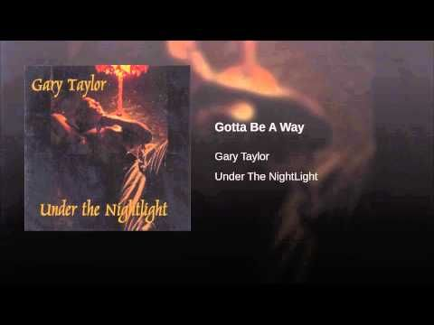 Gotta Be A Away--Gary Taylor