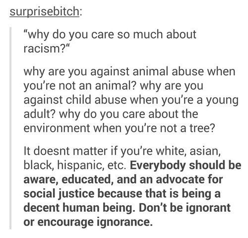don't you dare tell me racism isn't still a problem. it always has been and it needs to stop. i will voice my opinion on the topic until i no longer can. you're ignorance and lack of tolerance for other races is a reflection of how horrible of a person you are.