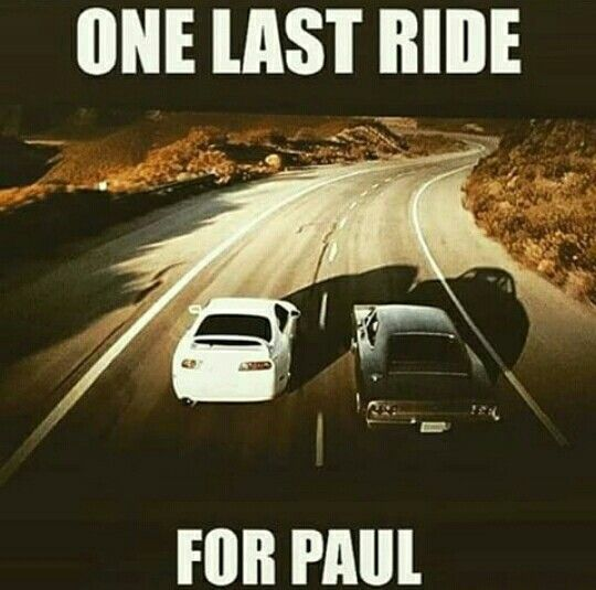 One Last Ride. For Paul. Fast and Furious 7