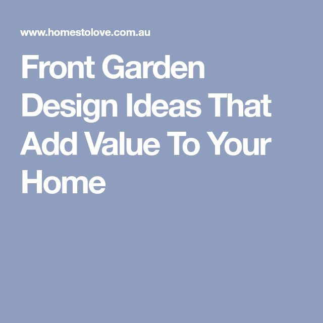 Front Garden Design Ideas That Add Value To Your Home