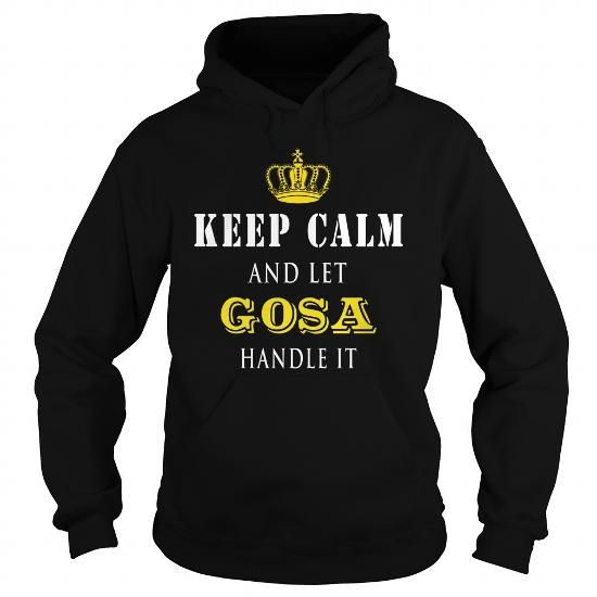 KEEP CALM AND LET GOSA HANDLE IT  #name #tshirts #GOSA #gift #ideas #Popular #Everything #Videos #Shop #Animals #pets #Architecture #Art #Cars #motorcycles #Celebrities #DIY #crafts #Design #Education #Entertainment #Food #drink #Gardening #Geek #Hair #beauty #Health #fitness #History #Holidays #events #Home decor #Humor #Illustrations #posters #Kids #parenting #Men #Outdoors #Photography #Products #Quotes #Science #nature #Sports #Tattoos #Technology #Travel #Weddings #Women
