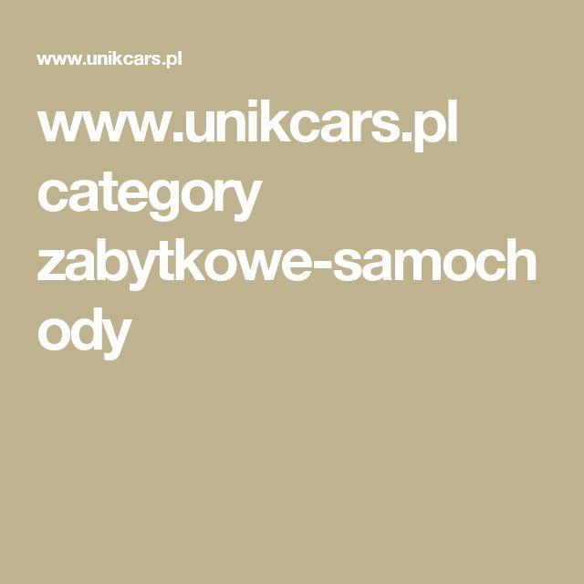 www.unikcars.pl category zabytkowe-samochody