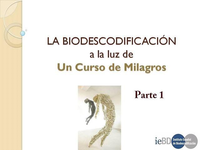LA BIODESCODIFICACIÓN  a la luz de  Un Curso de Milagros - parte 1 by La Caja de Pandora. www.lacajadepandora.org // cajapandora1@gmail.com