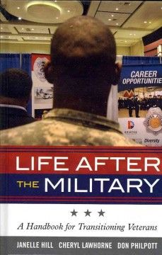 Catalog - Life after the military : a handbook for transitioning veterans / Janelle Hill, Cheryl Lawhorne, and Don Philpott.