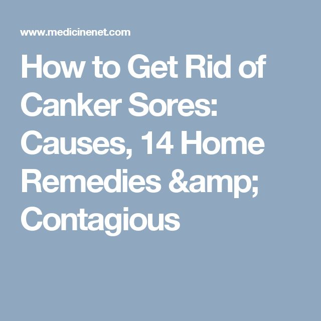 How to Get Rid of Canker Sores: Causes, 14 Home Remedies & Contagious