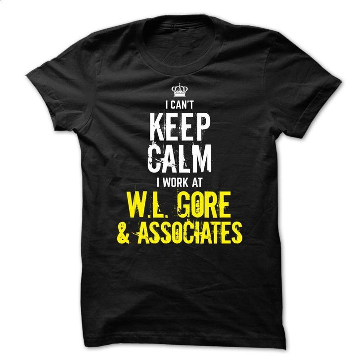 Special – I can't Keep Calm, I Work At WL GORE & ASSOC T Shirt, Hoodie, Sweatshirts - t shirt maker #teeshirt #hoodie