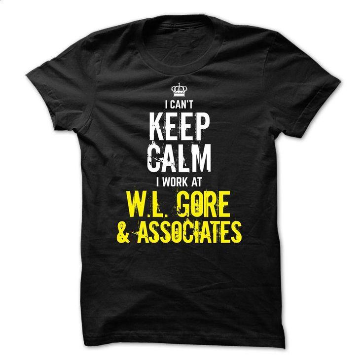 Special – I can't Keep Calm, I Work At WL GORE & ASSOC T Shirt, Hoodie, Sweatshirts - t shirt maker #teeshirt #hoodie