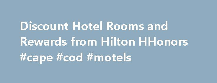 Discount Hotel Rooms and Rewards from Hilton HHonors #cape #cod #motels http://hotel.remmont.com/discount-hotel-rooms-and-rewards-from-hilton-hhonors-cape-cod-motels/  #book a hotel # USING POINTS How many points do you need for a free night? The amount of points required to redeem Standard Room Rewards varies by hotel, room, booking and stay date. It is easier than ever to find out where and when you can redeem HHonors Points on your next stay with […]