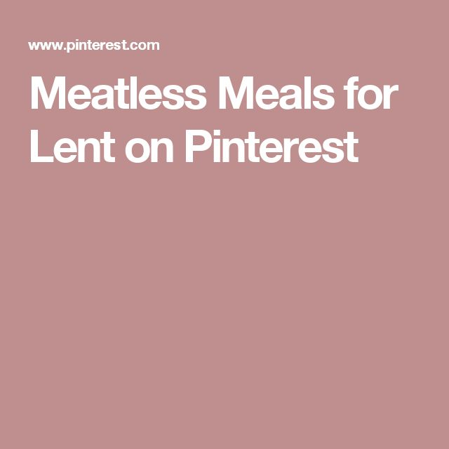 Meatless Meals for Lent on Pinterest