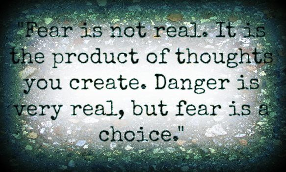 Fear Is Not Real Quote