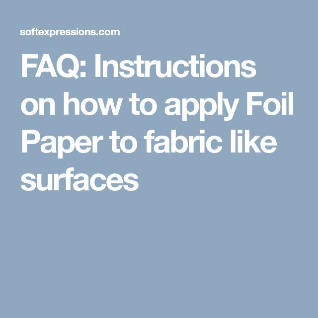 FAQ: Instructions on how to apply Foil Paper to fabric like surfaces