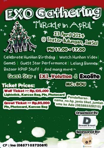 "EXO Gathering ""Miracle In April""  Gest Star : - [X]_Volution - Exolite MC : Bou - Celebrate Hunha Birthday - Watch Hunhan Video - Games - dll. Ticket Prices : - Wolf Ticket : Rp 135.000 (Lightstick, Kanvas Bag, Pin, Photocard) - Growl Ticket : Rp 85.000 (Pin, Photocard, Kanvas Bag)  Pendaftaran : Nama_no hp_jenis tiket_jumlah Sms ke : Ade 083893328215  Informasi Selengkapnya, lihat di http://agendakota.co.id/read/3702//exo+gathering+miracle+in+april.html"