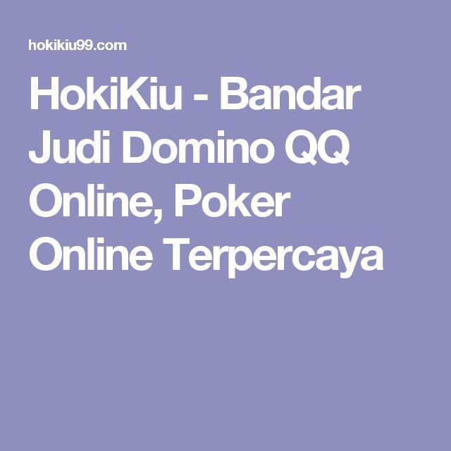 HokiKiu - Bandar Judi Domino QQ Online, Poker Online Terpercaya