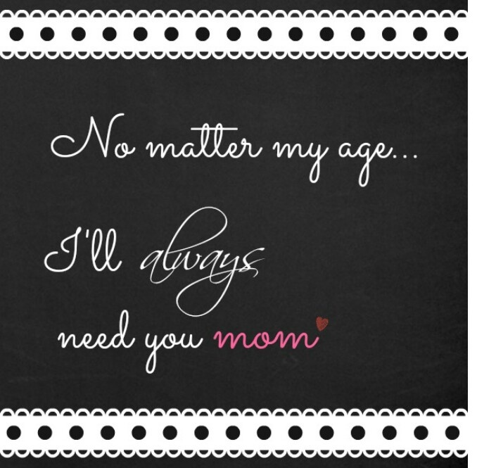 I'll always need you mom