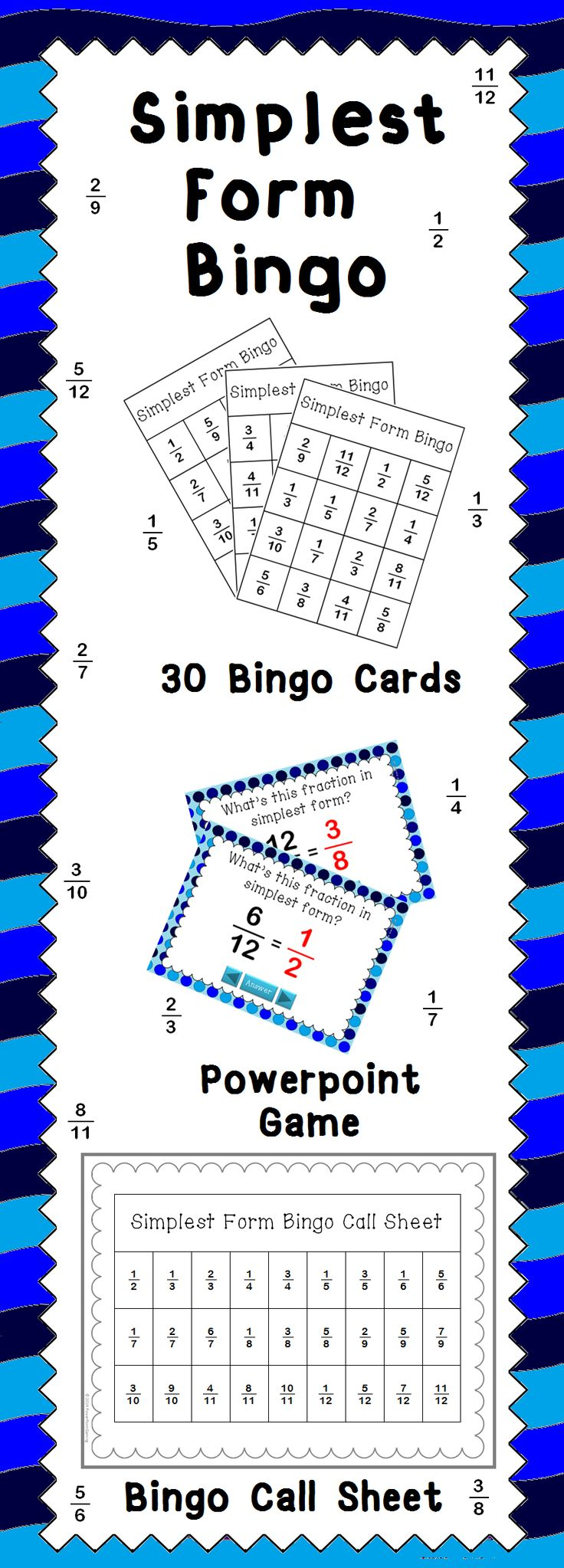 A bingo game for simplest form fraction. Good practice to find equivalent fractions as well. Common core aligned! Comes with 15 bingo cards (30 total), call sheet, and the bingo powerpoint game. Also includes a blank bingo card to replace lost or damamged bingo cards or to have students create their own boards.