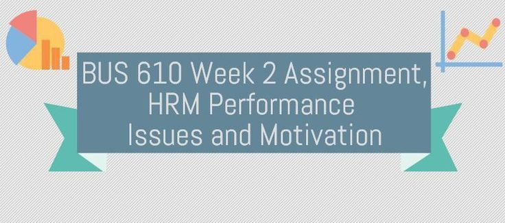 BUS 610 Week 2 Assignment, HRM Performance Issues and MotivationMany HR performance issues result from underlying motivational problems external to the work environment (health, career and finance).Write a 4 page paper APA formatted paper, using a minimum of three references, describing a motivation