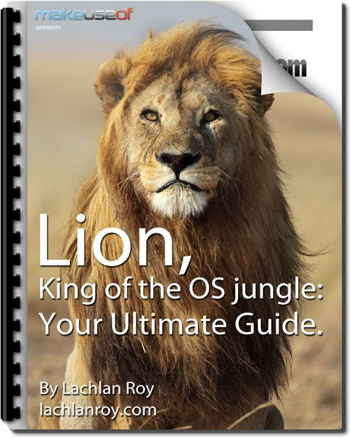 """Wondering whether Lion, the latest Mac operating system from Apple, is worth the upgrade? You need to read """"Lion: King of the OS Jungle: Your Ultimate Guide"""" by author Lachlan Roy. This free manual from MakeUseOf outlines all the new features of Lion, and how to use them. Lion. The king of the big cats. [...]"""