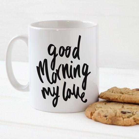 Good Morning My Love Mug - Stylish Ceramic Mug - Kitchen Gift