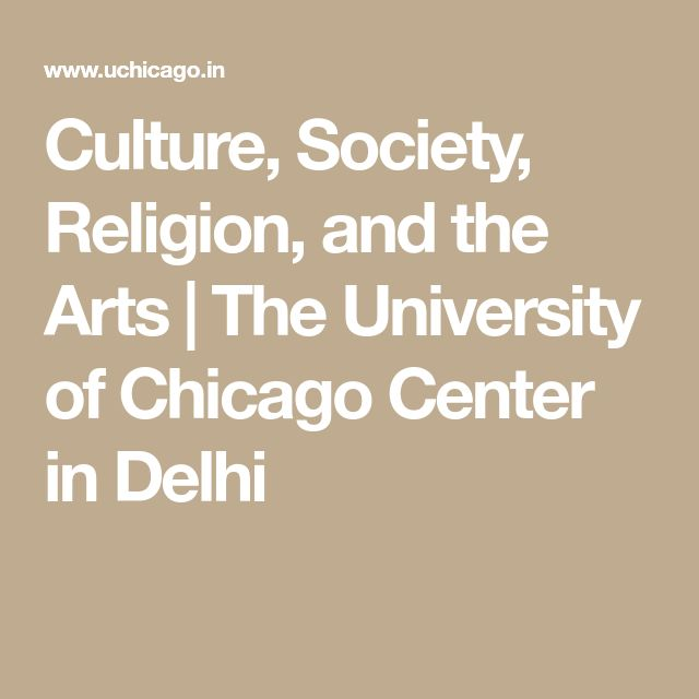 Culture, Society, Religion, and the Arts | The University of Chicago Center in Delhi