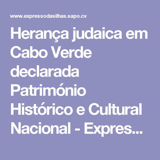 Herança judaica em Cabo Verde declarada Património Histórico e Cultural Nacional - Expresso das Ilhas